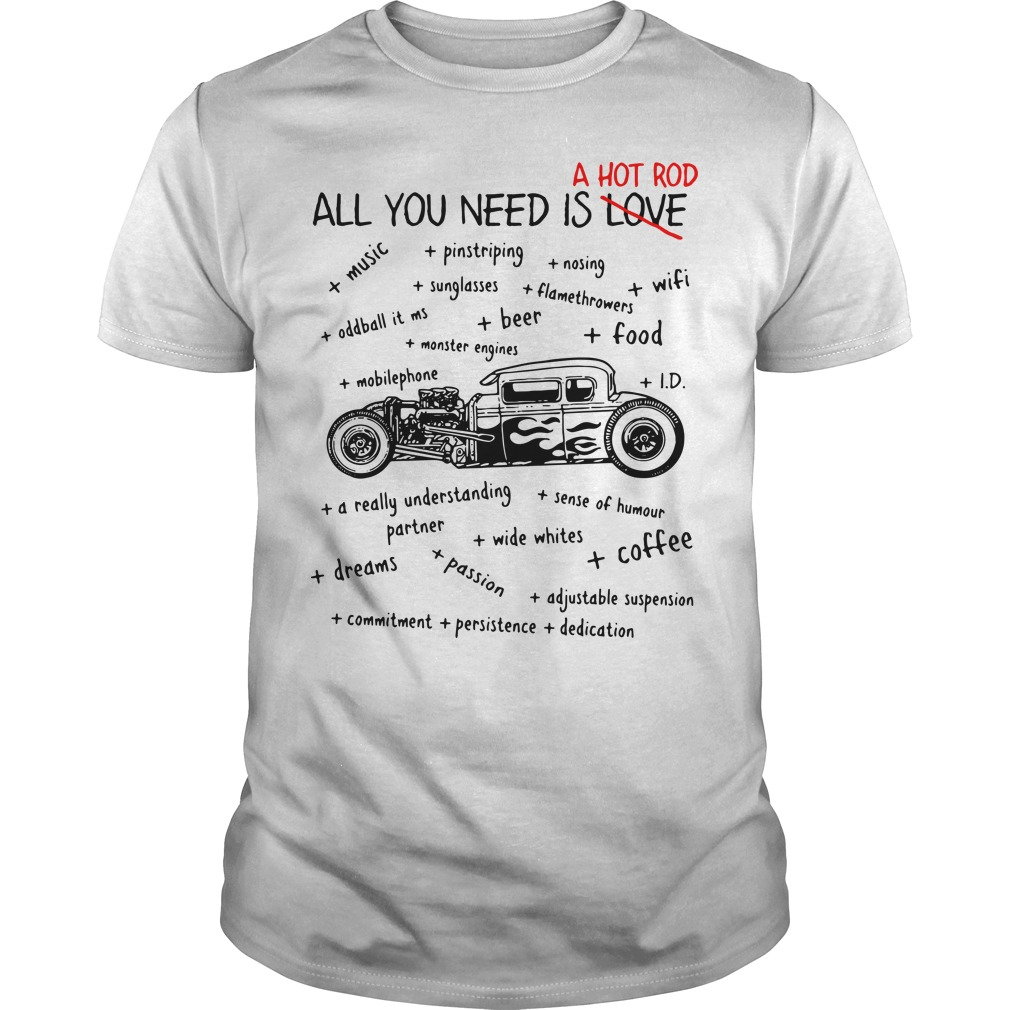 All you need is a hot rod, a really understanding shirts