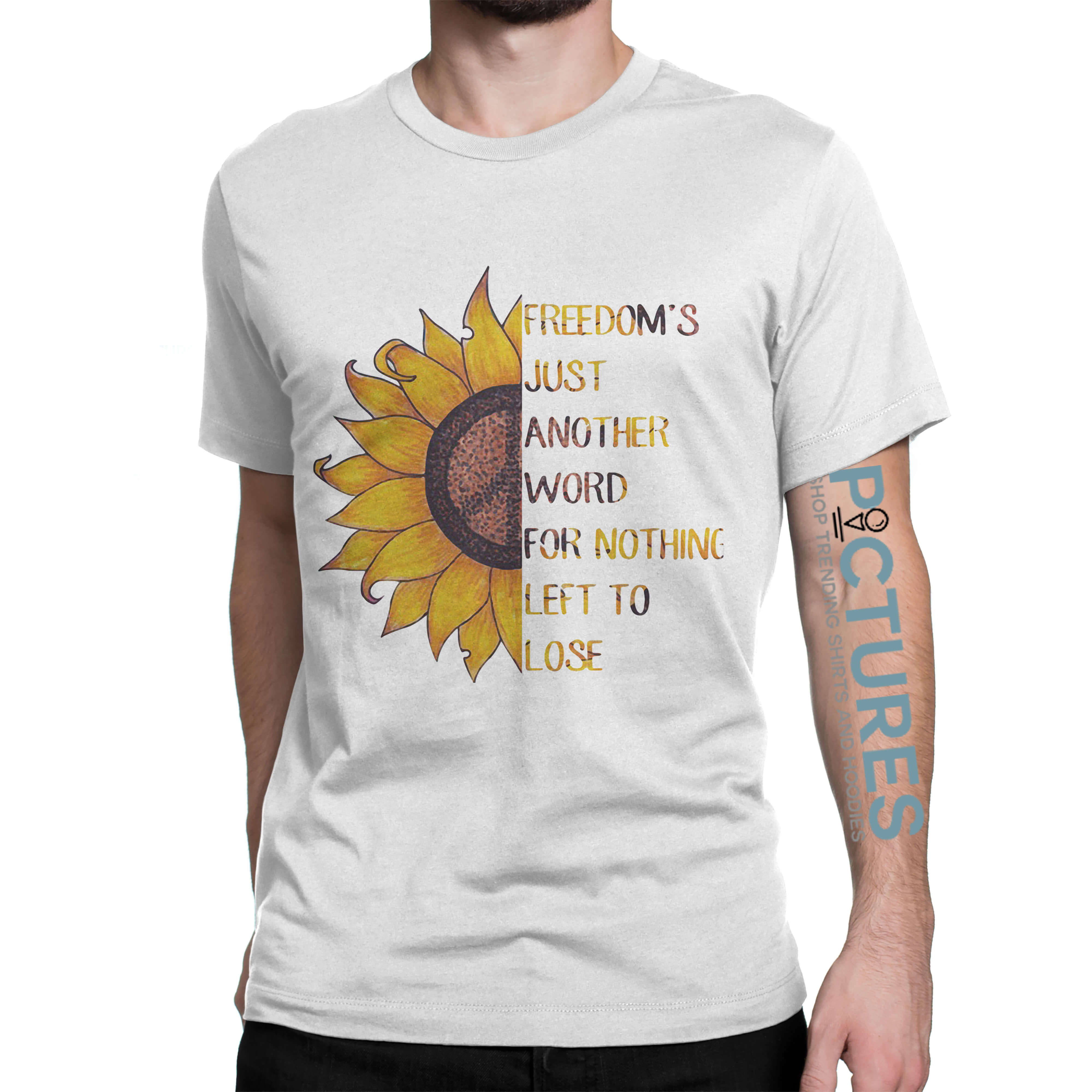 Freedom's just another word for nothing left to lose Sunflower shirt