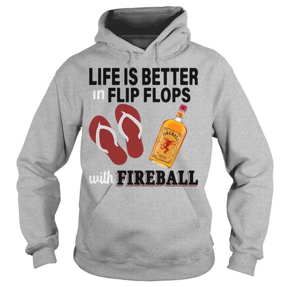 Life is better in flip flops with fireball Hoodie