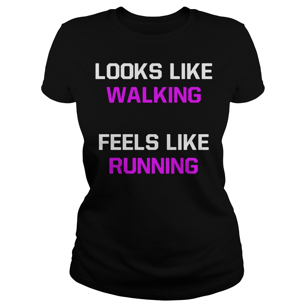 Looks Like Walking Feels Like Running a Ladies tee
