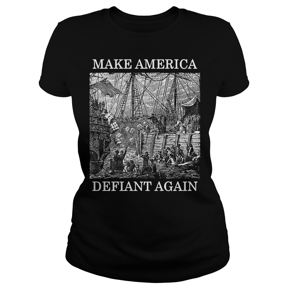 Make America defiant again Ladies tee