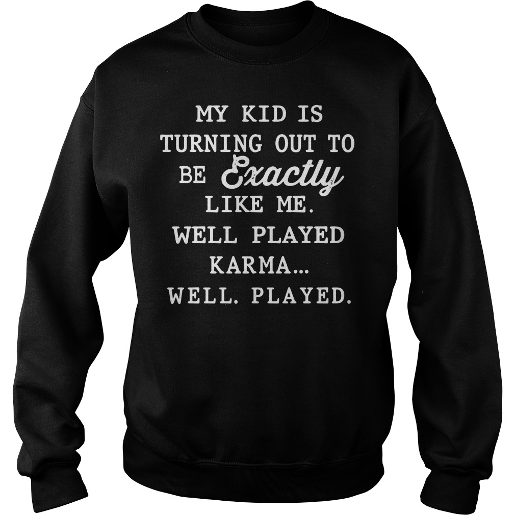 My kid is exactly like me well played karma Sweater