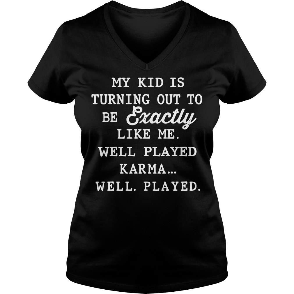 My kid is exactly like me well played karma V-neck