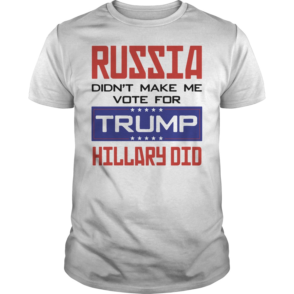 Russia didn't make me vote for Trump Hillary did Guys tee