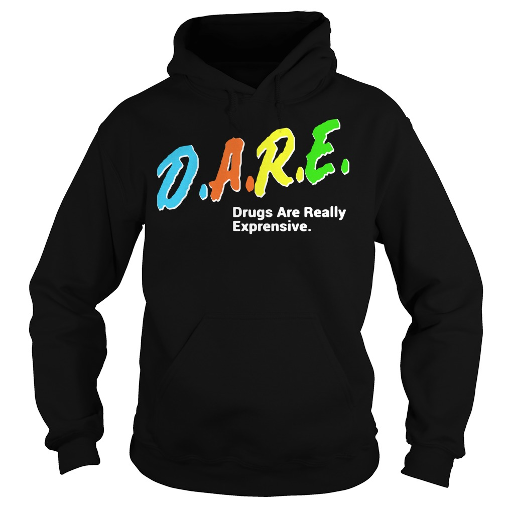 DARE Drugs Are Really Expensive Hoodie
