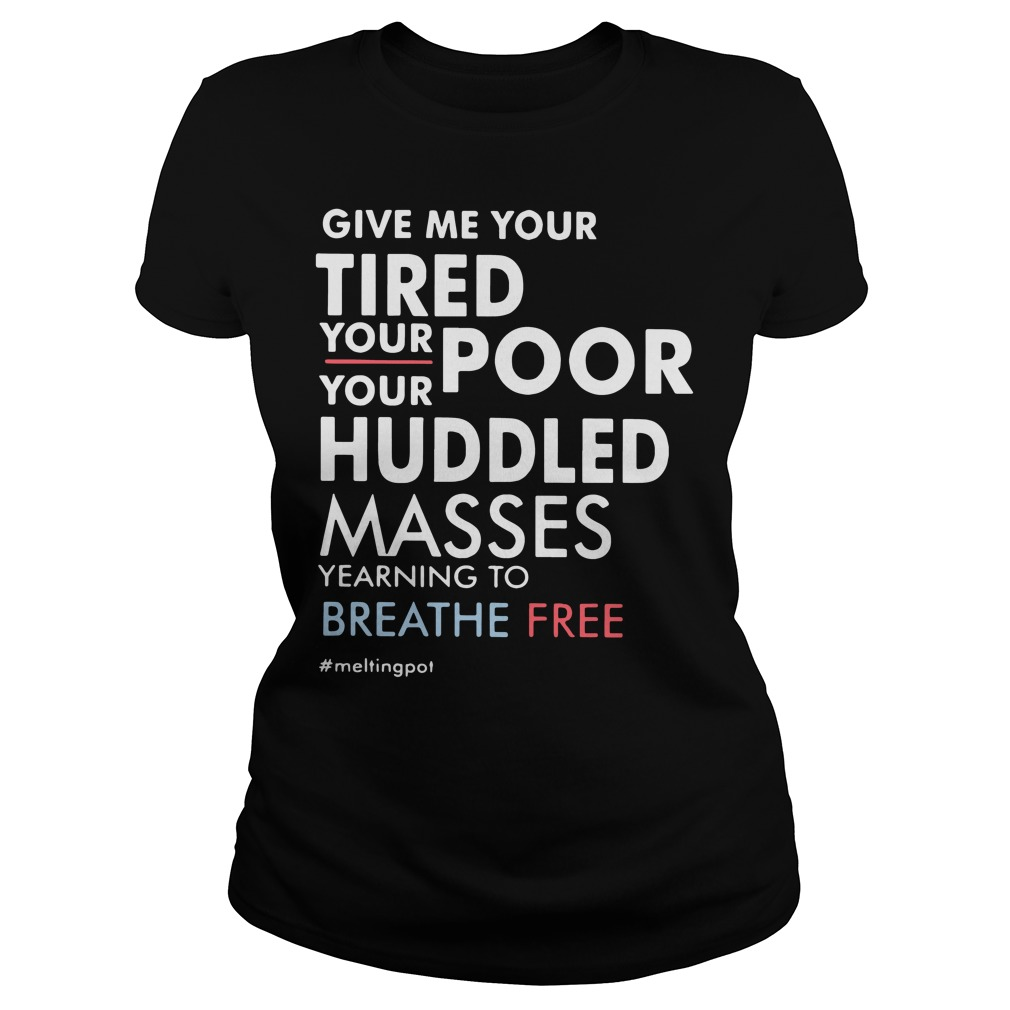 Give Me Your Tired Your Poor Ladies tee