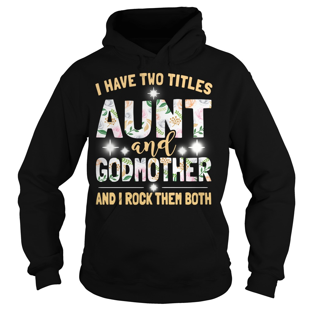I Have Two Titles Aunt And Godmother And I Rock Them Both Hoodie