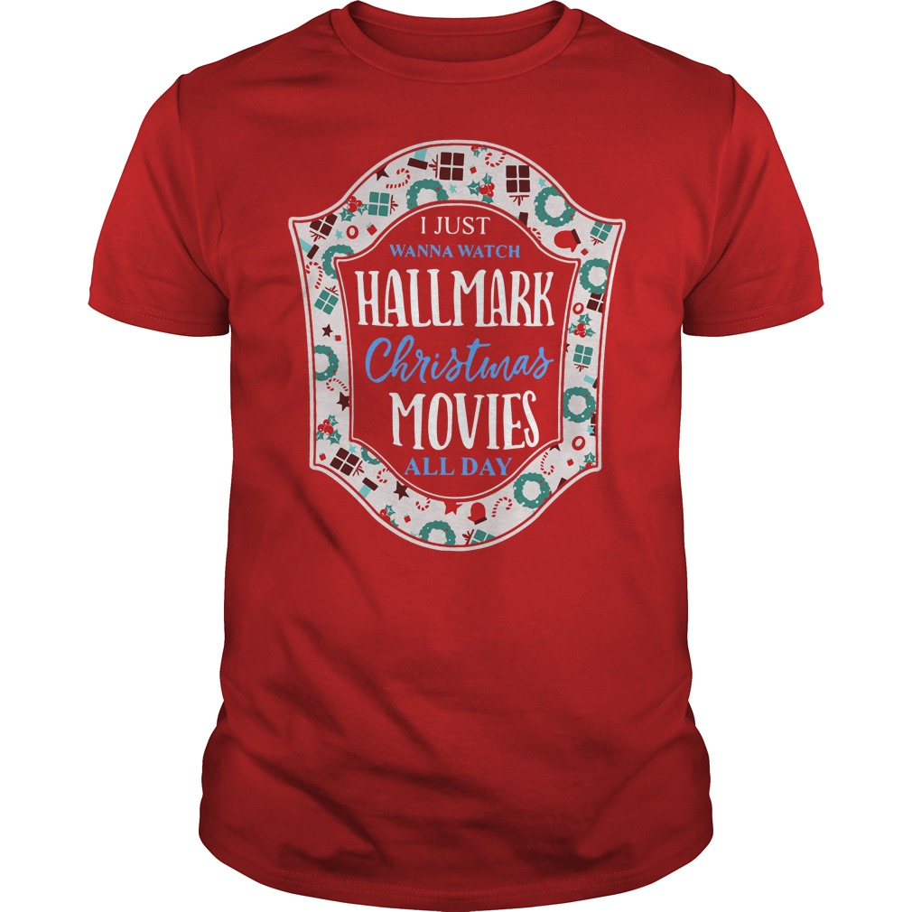 I Just Wanna Watch Hallmark Christmas Movies All Day Guys tee