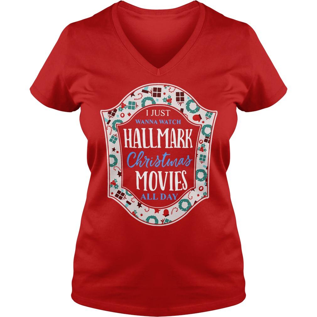 I Just Wanna Watch Hallmark Christmas Movies All Day V-neck