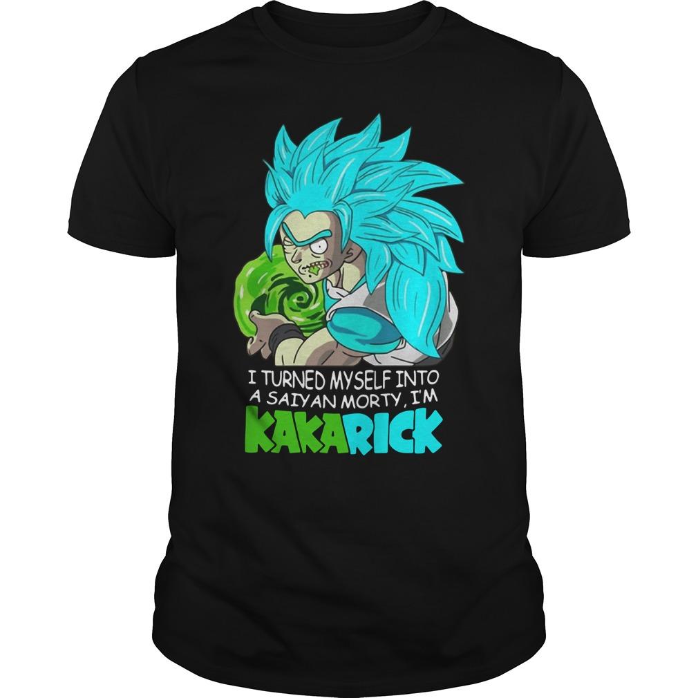 Rick And Morty I Turned Myself Into A Saiyan Morty I'm Kakarick Guys tee