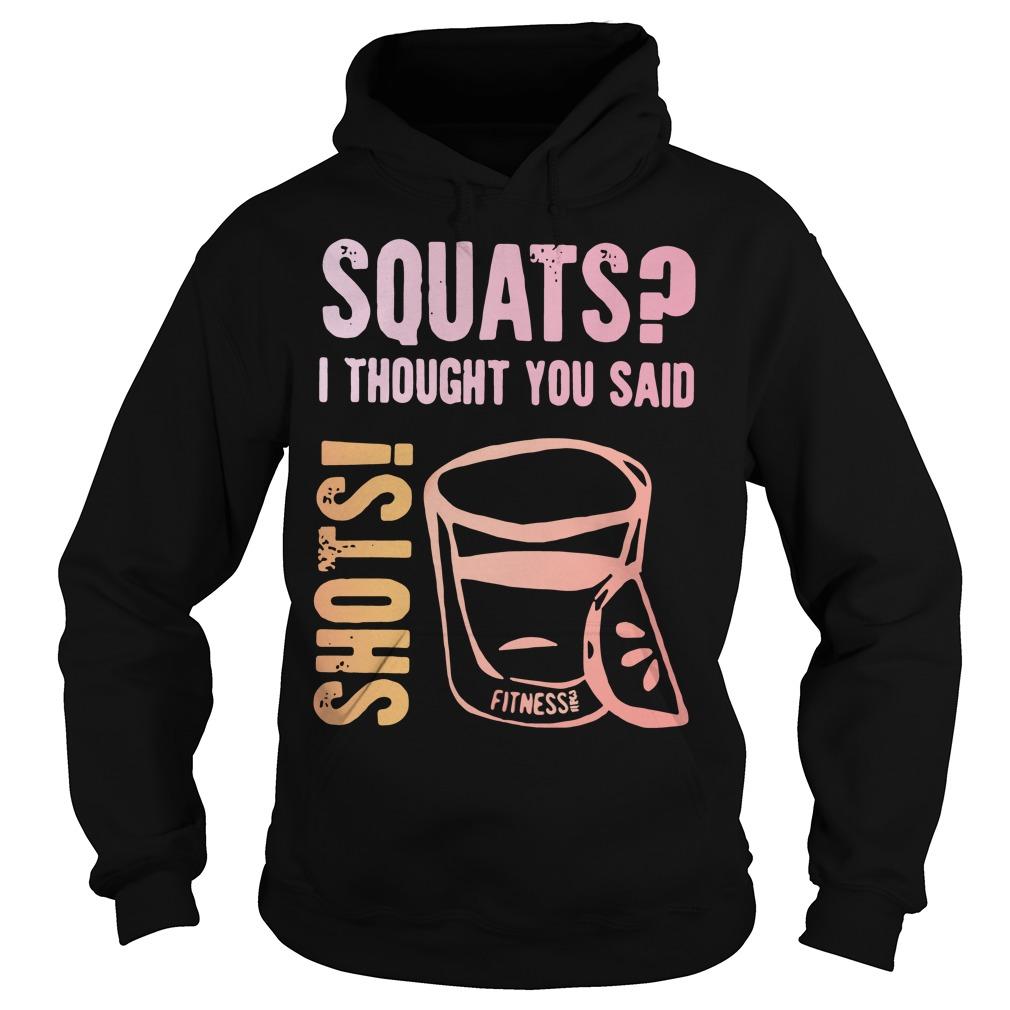 Squats I Thought You Said Shots Hoodie