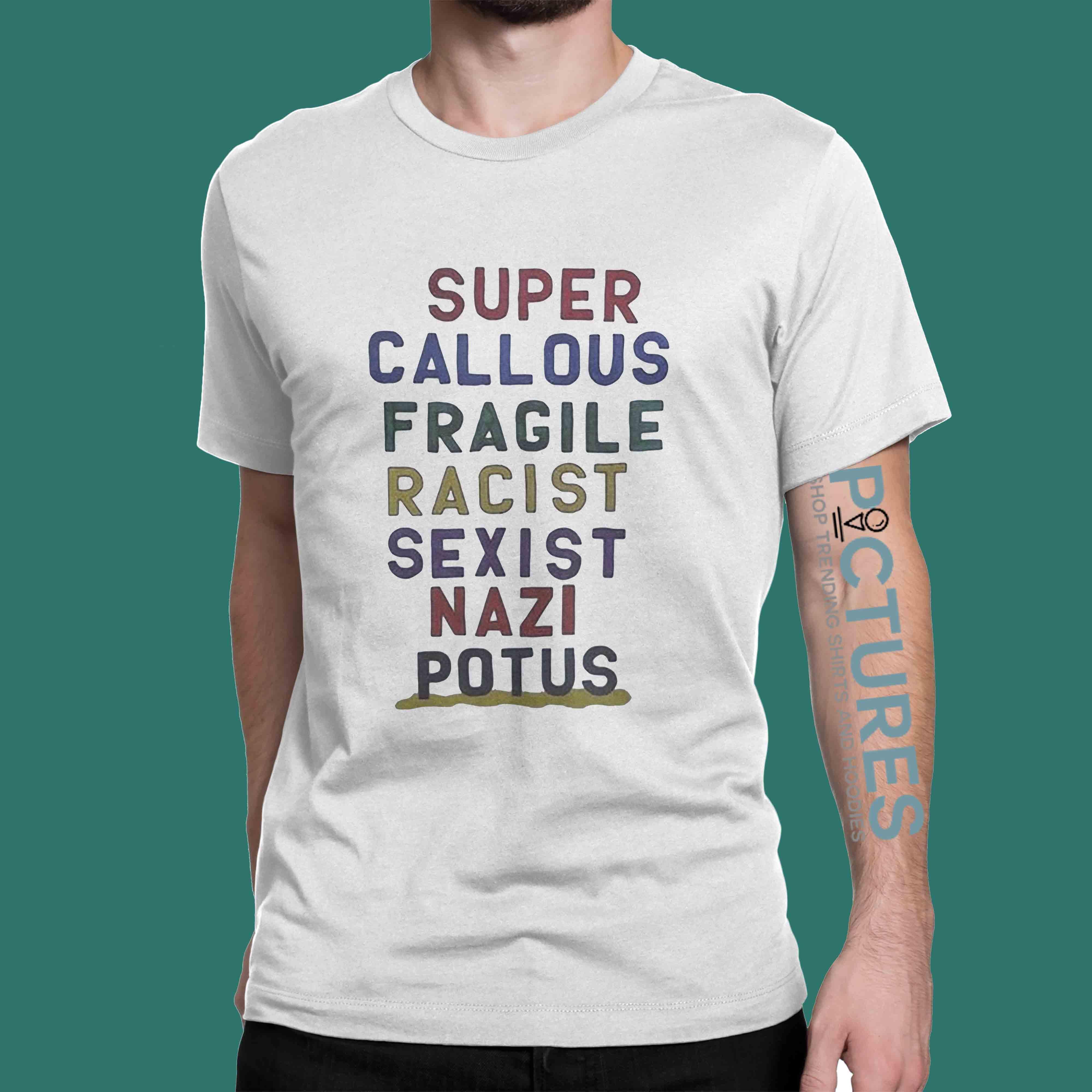Super Callous Fragile Racist Sexist Nazi Potus shirt