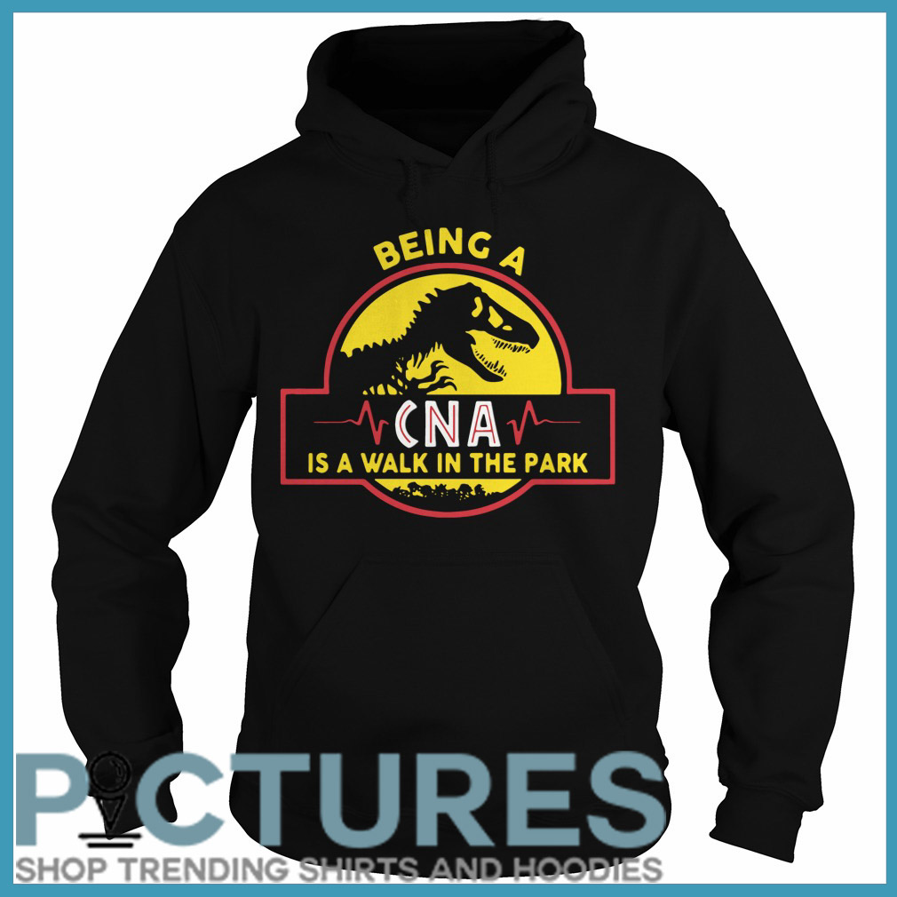 Being a CNA is a walk in the park Hoodie