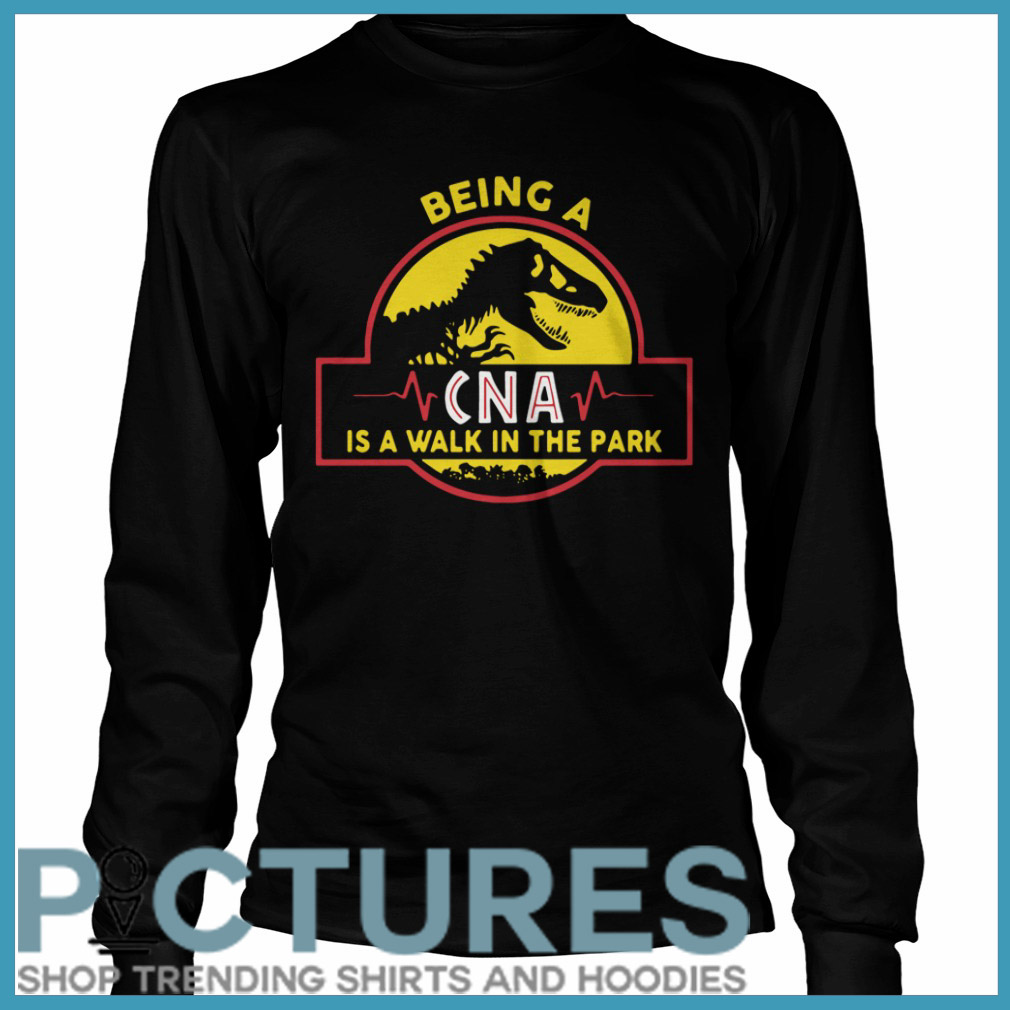 Being a CNA is a walk in the park Long sleeve