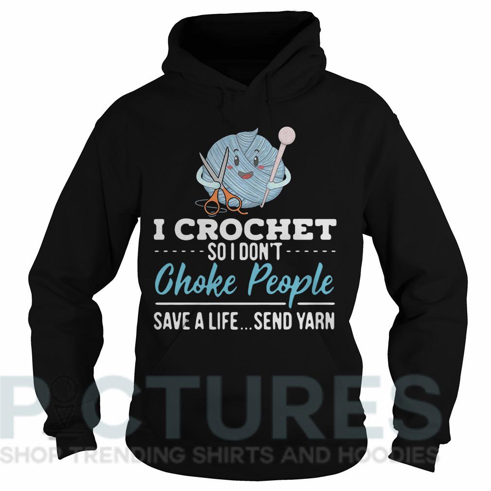 I crochet so I don't choke people save a life send yarn Hoodie