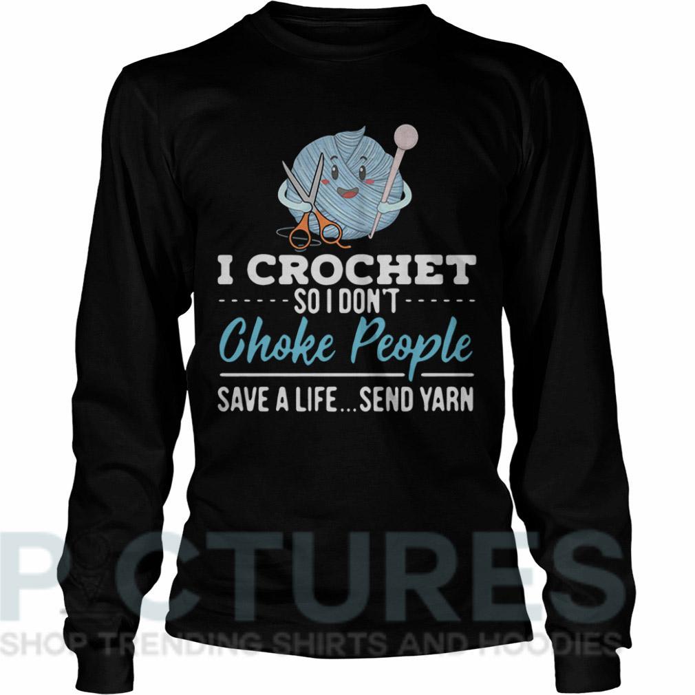 I crochet so I don't choke people save a life send yarn Long sleeve