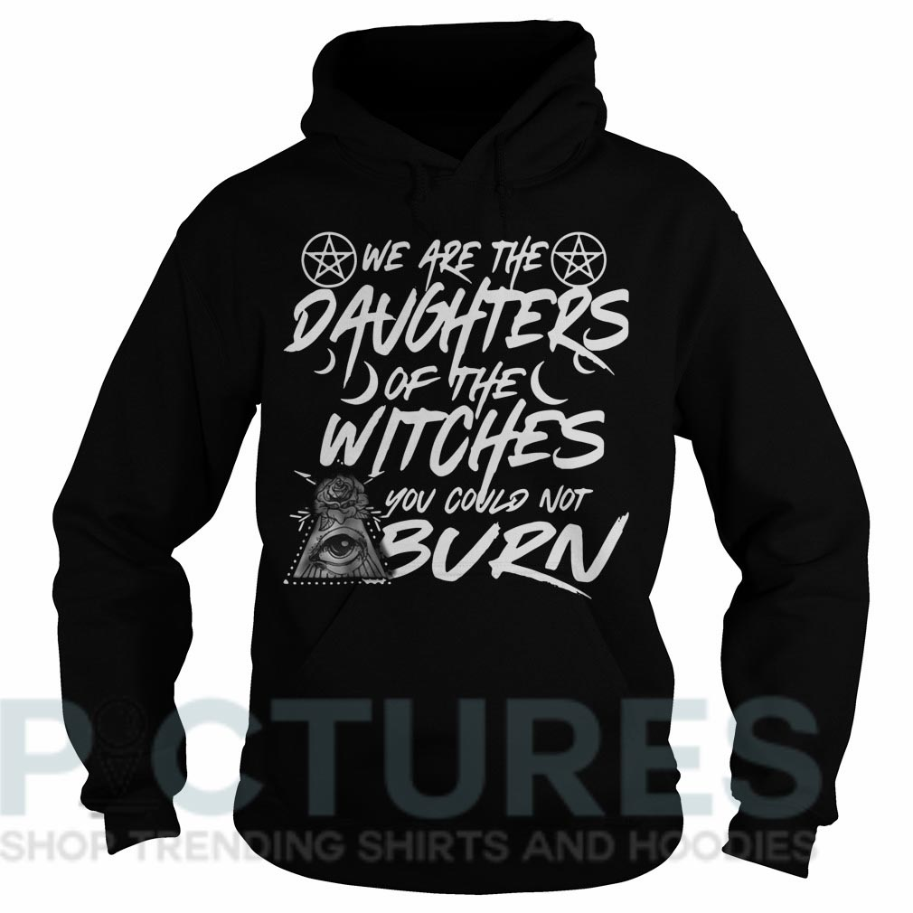 We are the daughters of the witches you could not burn Hoodie