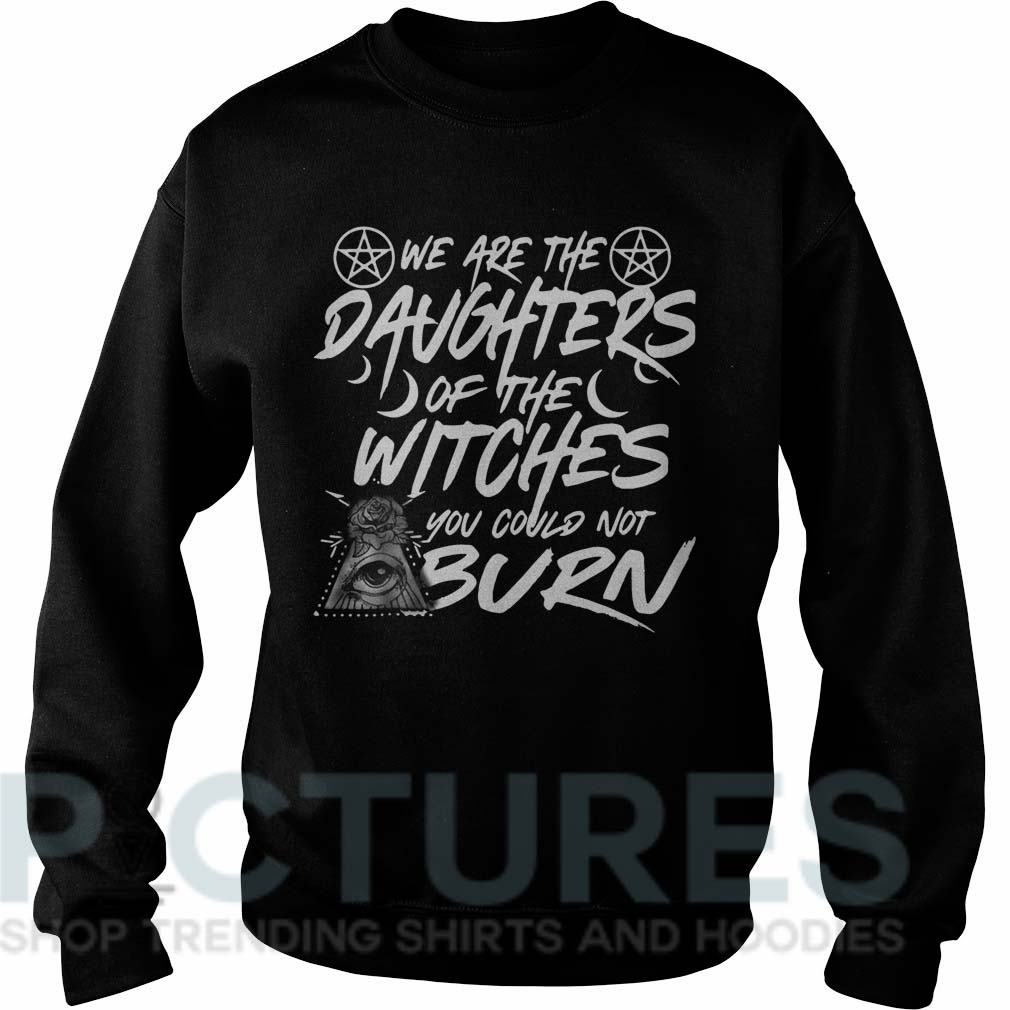 We are the daughters of the witches you could not burn Sweater