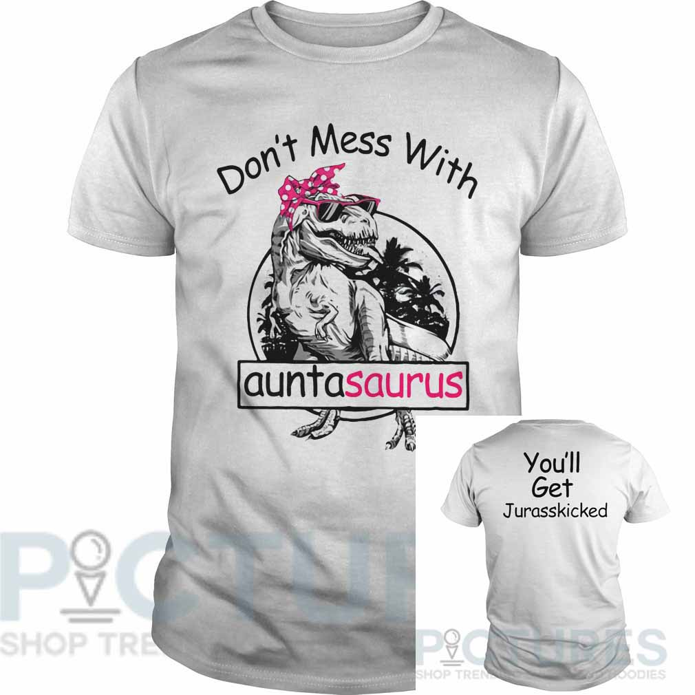 Don't mess with auntasaurus you'll get Jurasskicked Guys tee
