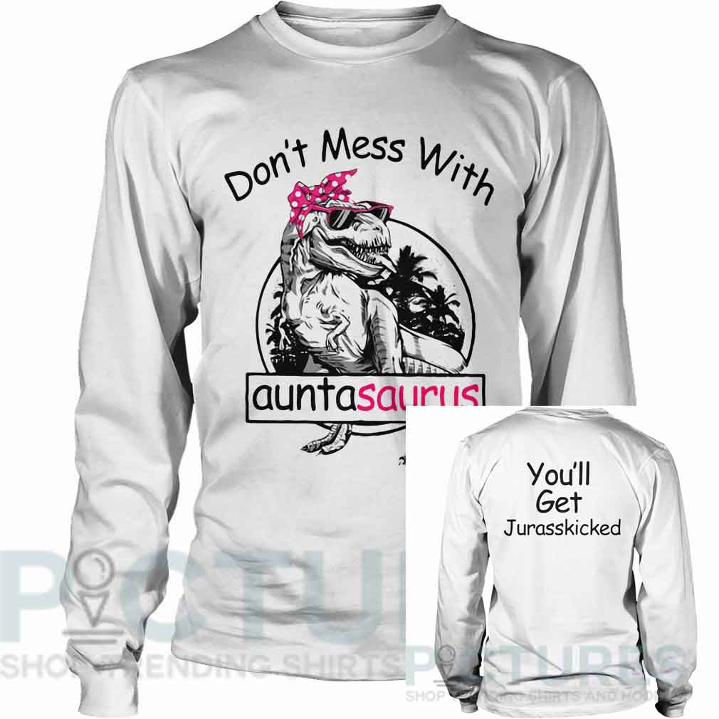 Don't mess with auntasaurus you'll get Jurasskicked Long sleeve