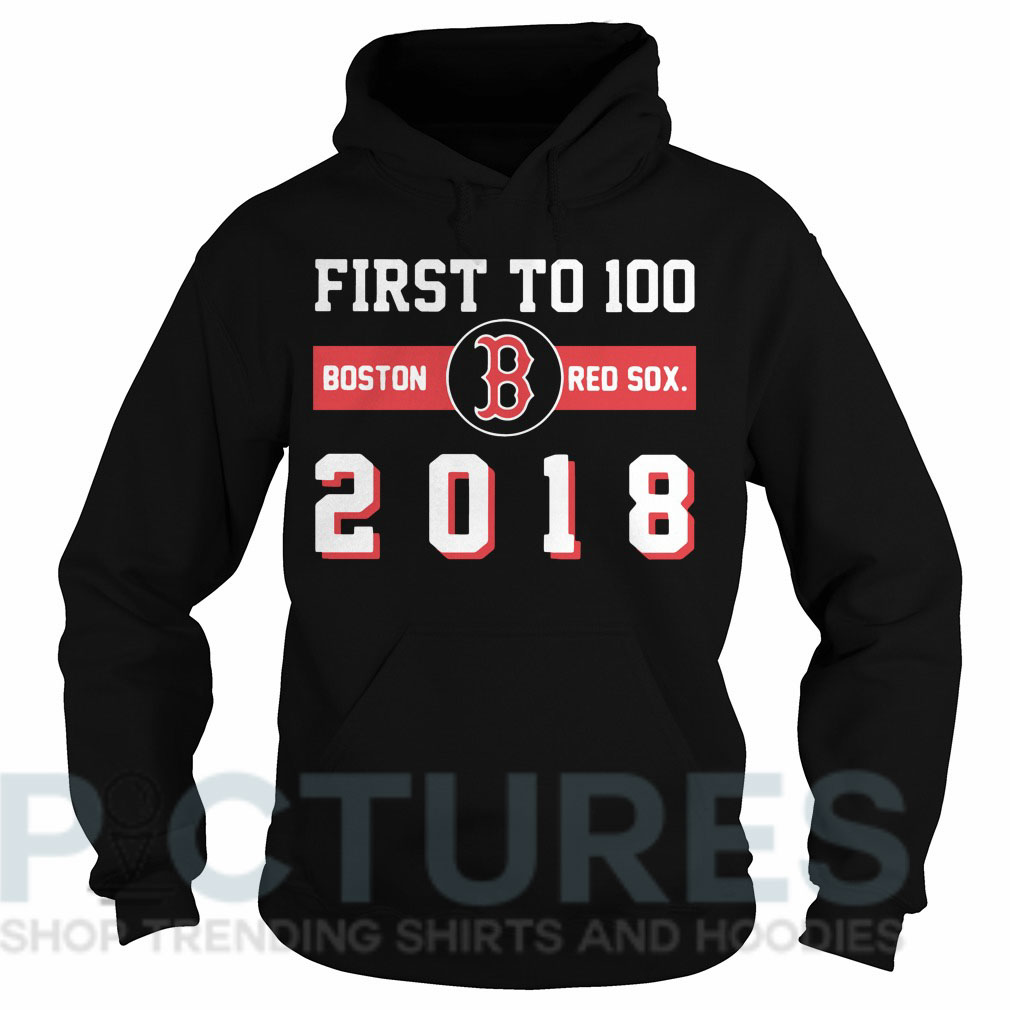 First to 100 boston red sox 2018 Hoodie