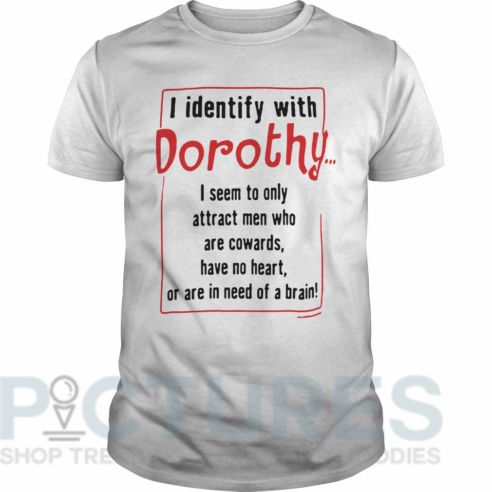 I identify with Dorothy Guys tee