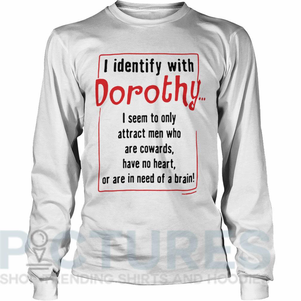 I identify with Dorothy Long sleeve