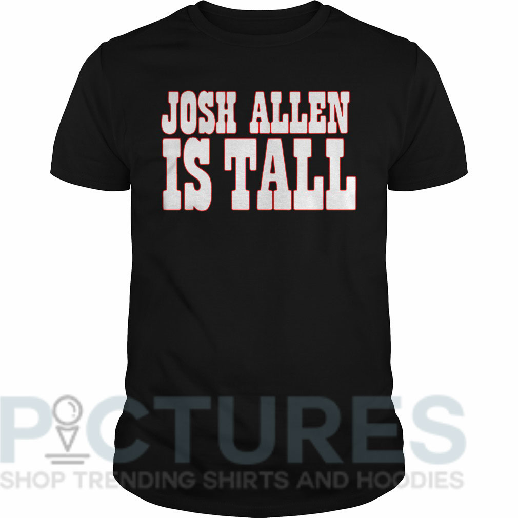 Josh Allen is tall Guys tee