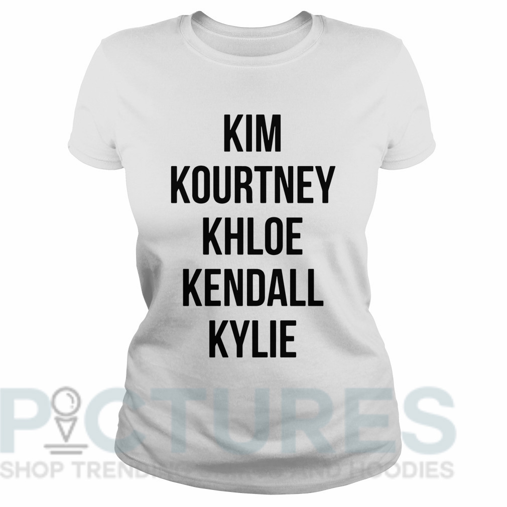 Kim Kourtney Khloe Kendall Kylie Ladies tee