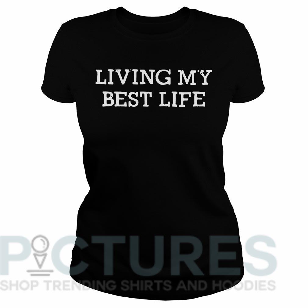 Living my best life Ladies tee
