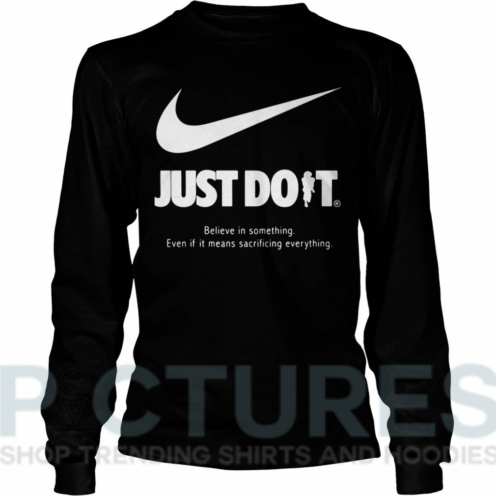 Nike Just Do It Believe in something Even if it means sacrificing everything Long sleeve