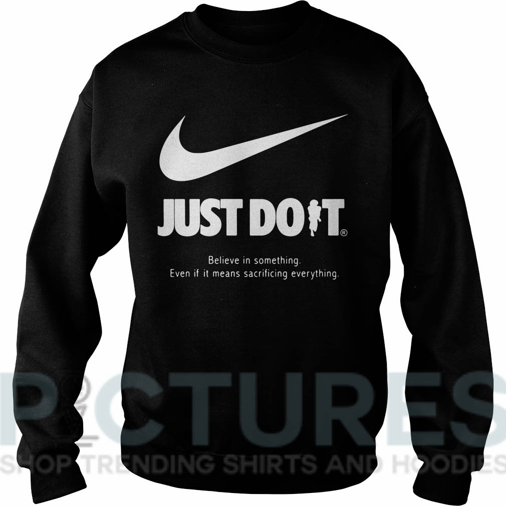 Nike Just Do It Believe in something Even if it means sacrificing everything Sweater