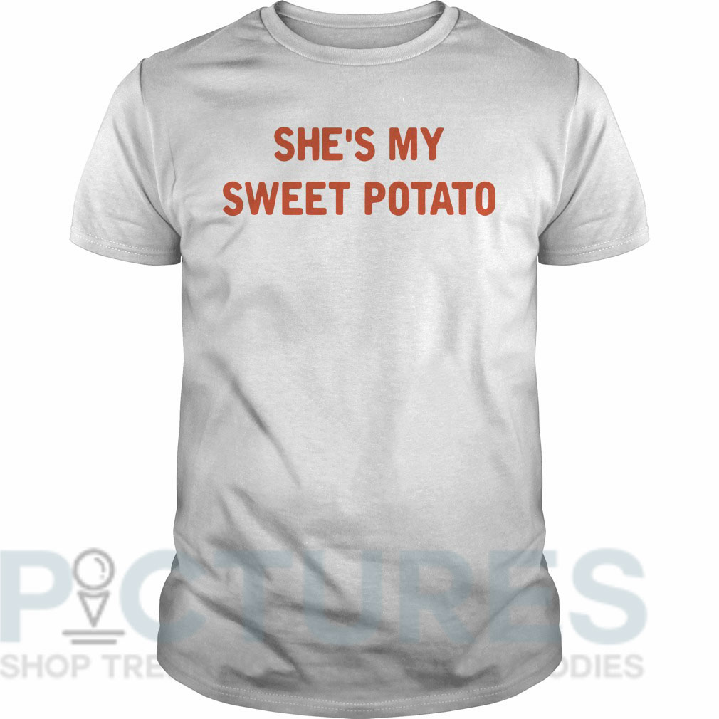 She's my sweet potato Guys tee