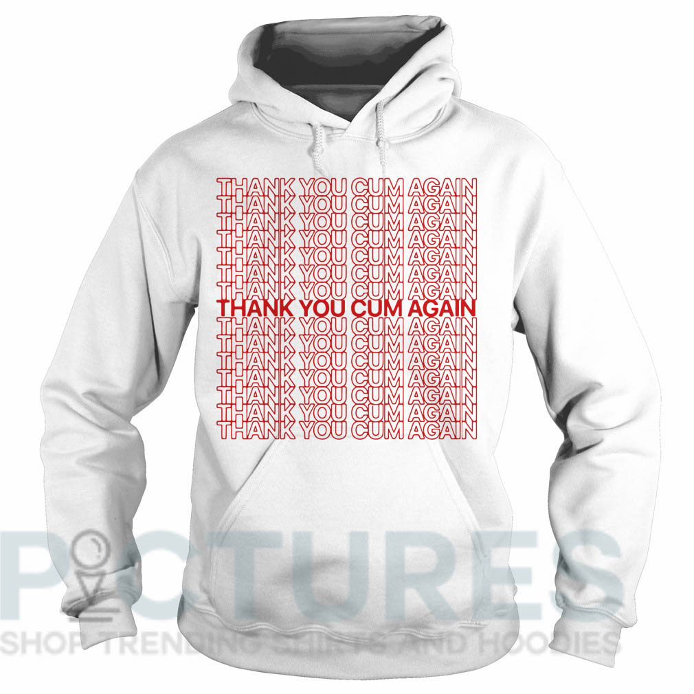 Thank you cum again Hoodie