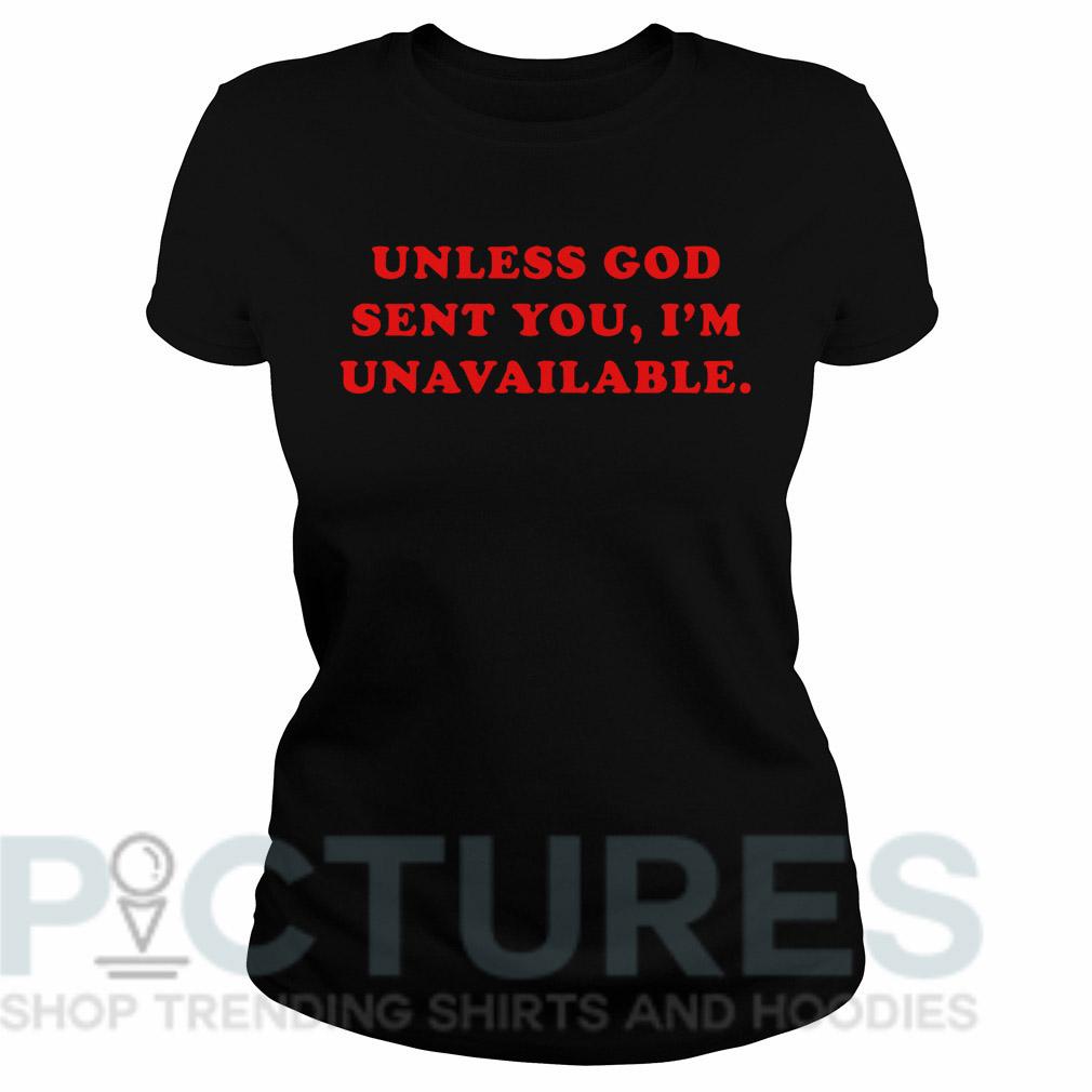 Unless God sent you I'm unavailable Ladies tee