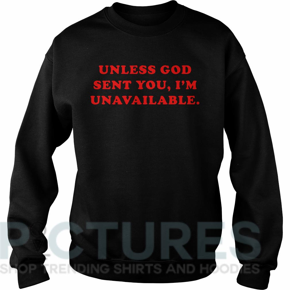 Unless God sent you I'm unavailable Sweater