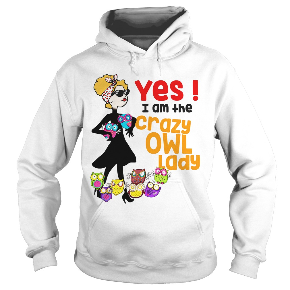 Yes I Am The Crazy Owl Lady Hoodie