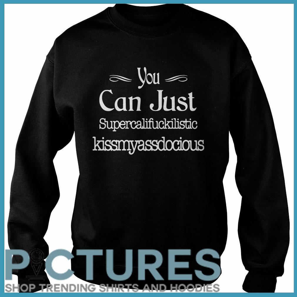 You can just supercalifuckilistic kissmyassadocious Sweater