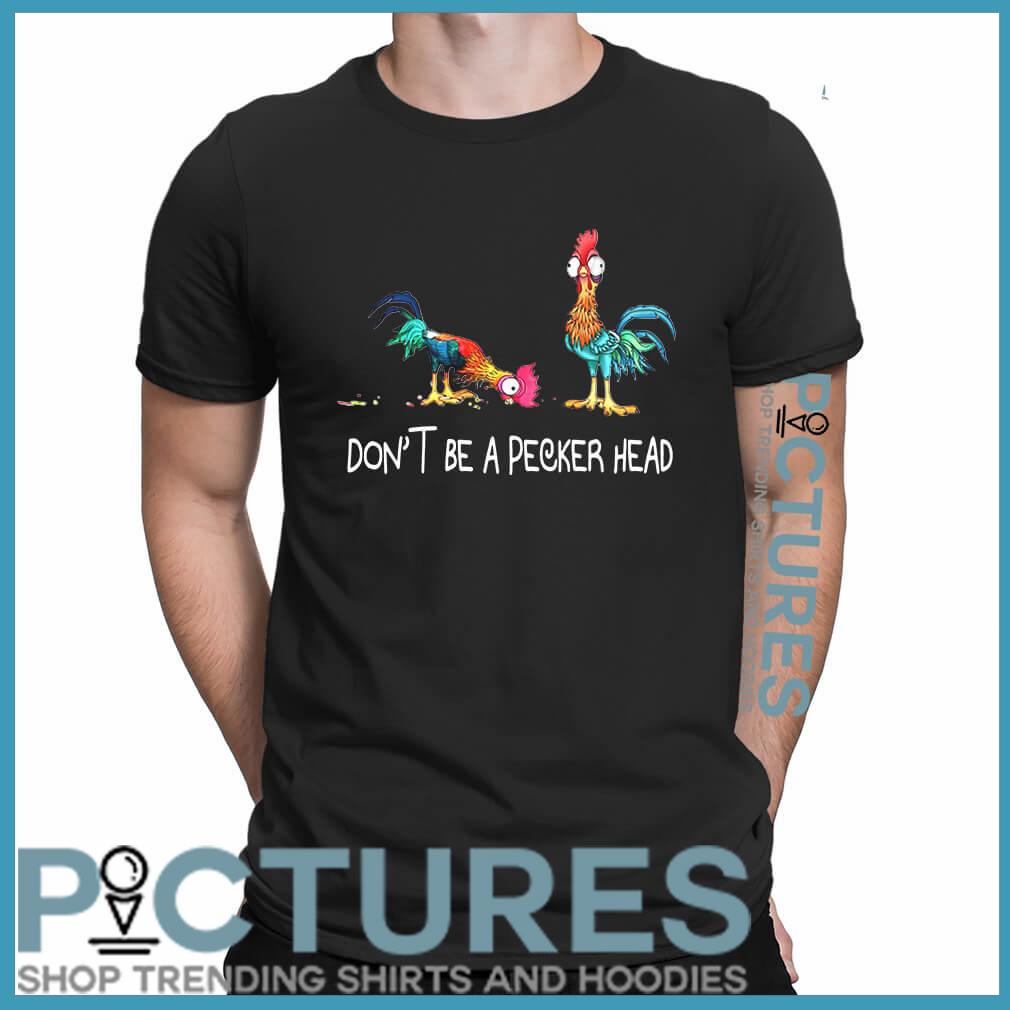 Don't be a pecker head Chicken shirt
