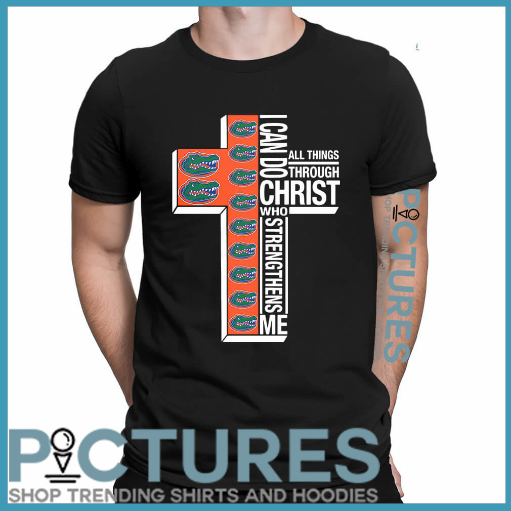 Florida Gators I can do all things through Christ who strengthens me shirt
