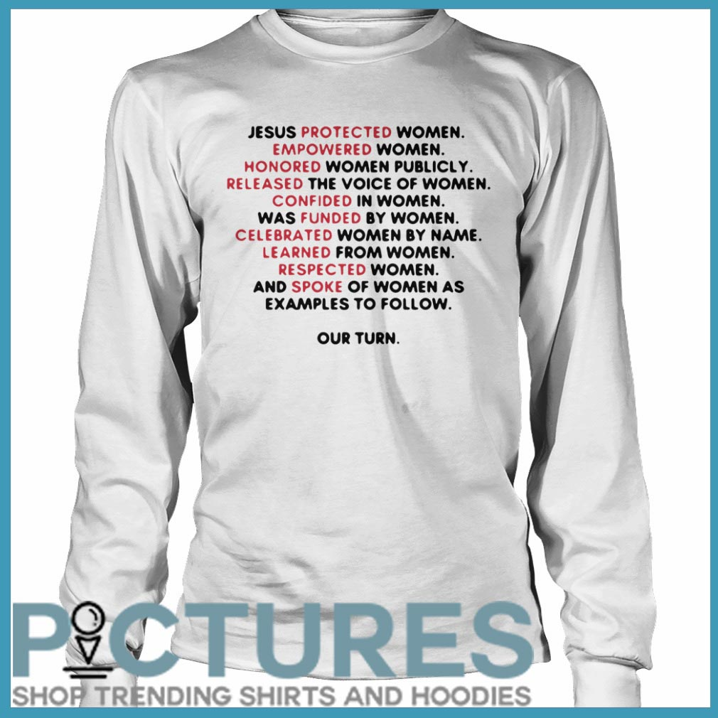 Jesus protected women empowered women honored women publicly Long sleeve