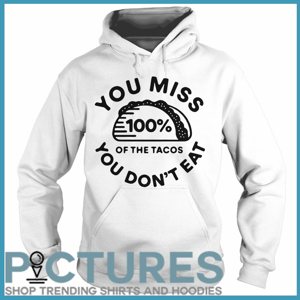 You miss 100% of the Tacos you don't eat Hoodie