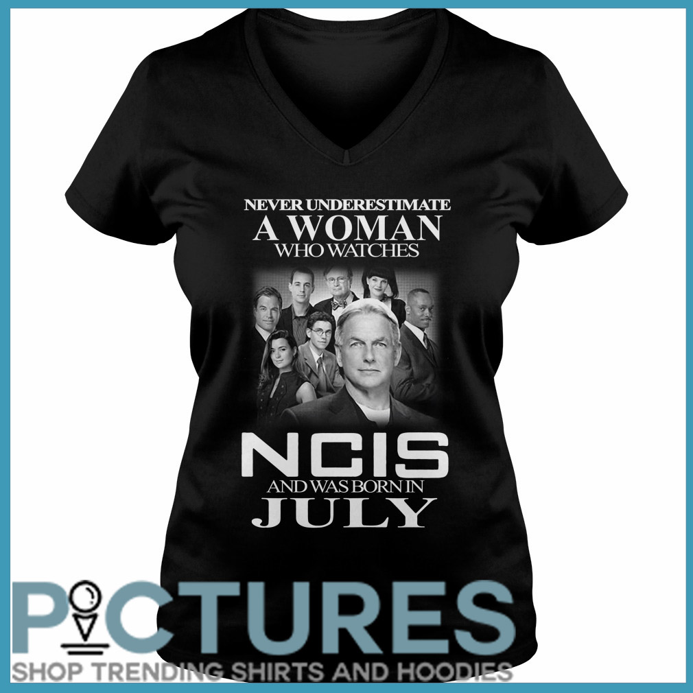 Never underestimate a woman who watches NCIS and was born in July V-neck