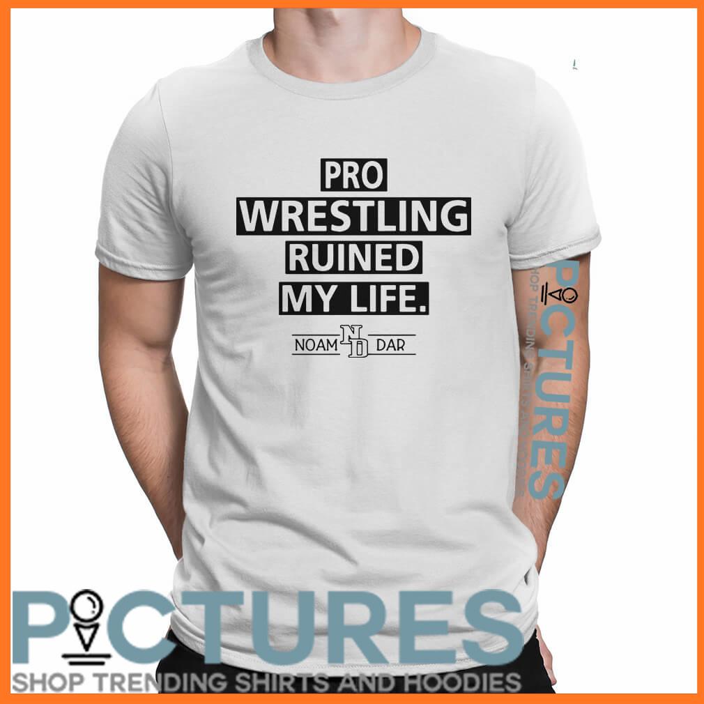 Pro wrestling ruined my life Noam Dar shirt