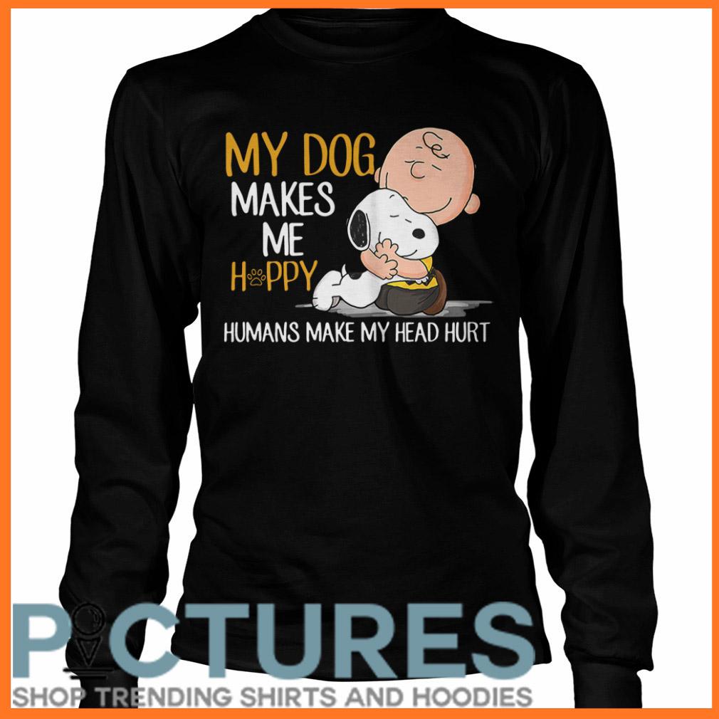 Snoopy my dog makes me happy humans make my head hurt Long sleeve
