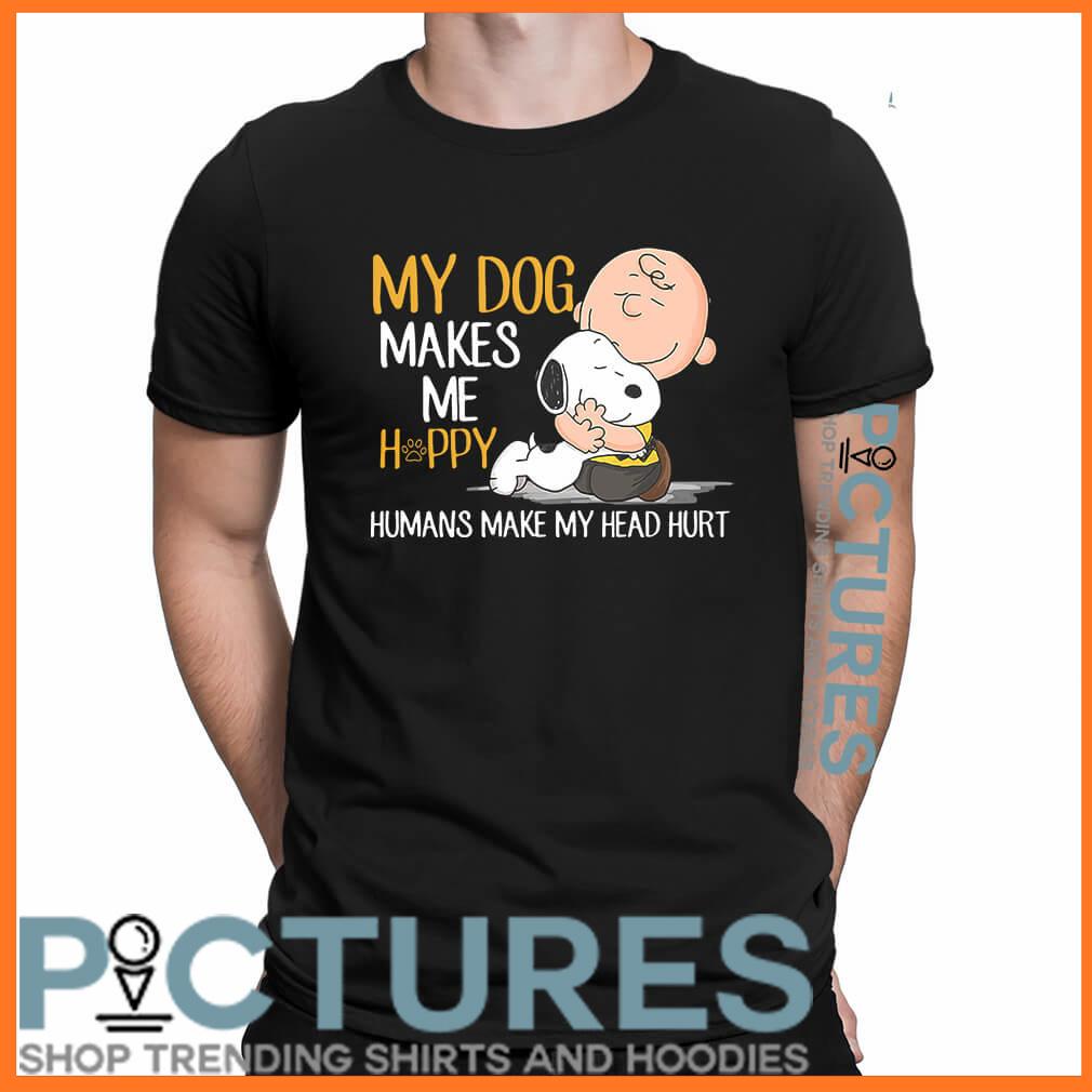 Snoopy my dog makes me happy humans make my head hurt shirt
