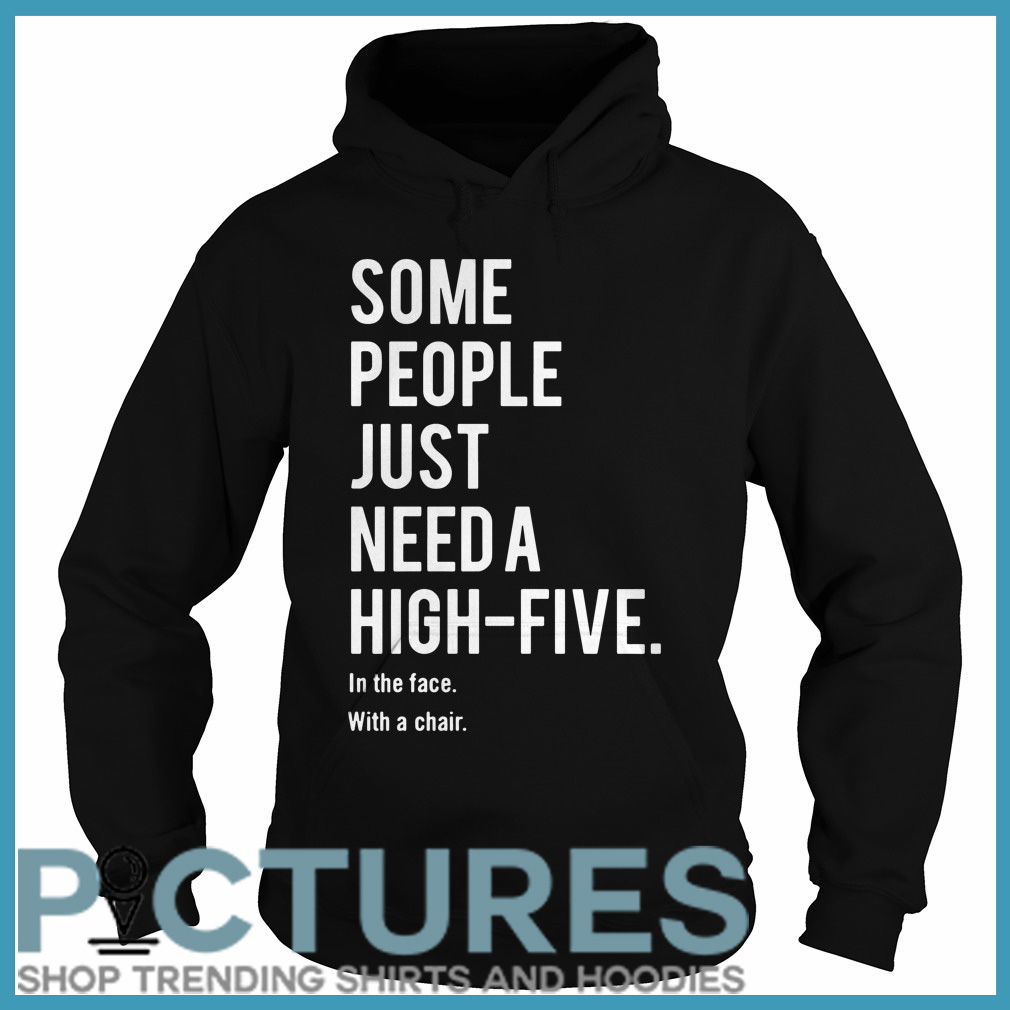 Some people just need a high-five in the face with a chair Hoodie