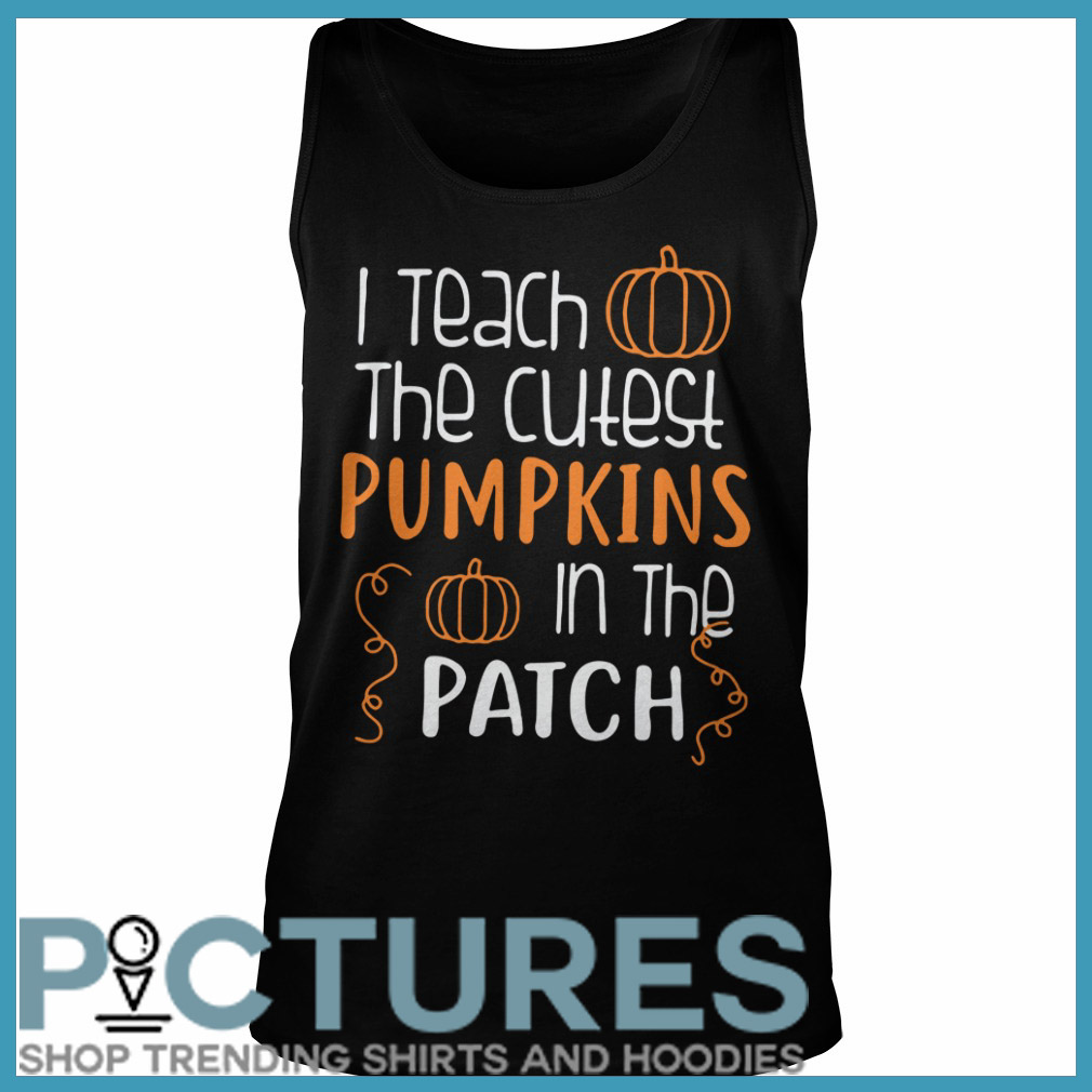 I teach the cutest pumpkins in the patch Halloween Tank top