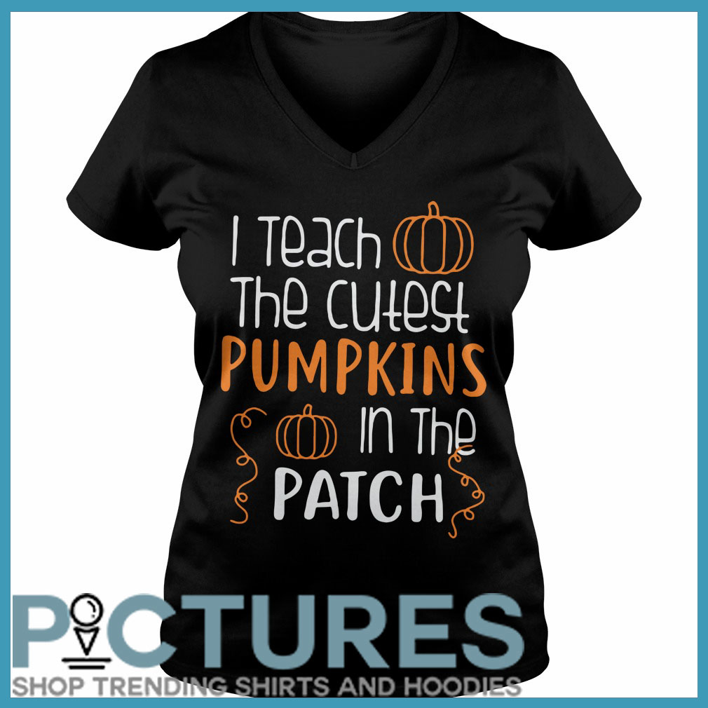 I teach the cutest pumpkins in the patch Halloween V-neck