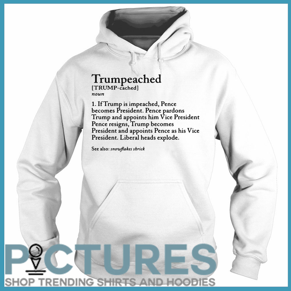 Trumpeached noun if Trump is impeached Hoodie